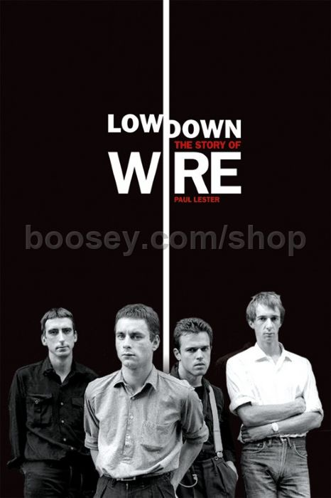 Lester, Paul - Lowdown The Story Of Wire