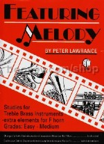 Featuring Melody - Studies for Treble Brass instruments with extra elements for F horn