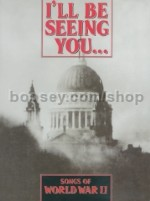 I'll Be Seeing You: Songs of World War II
