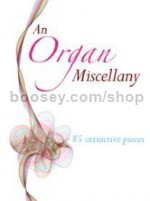 An Organ Miscellany 85 Attractive Pieces
