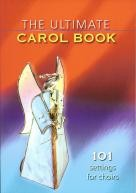 Ultimate Carol Book 101 Settings For Choirs