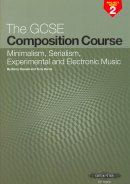 GCSE Composition Course Project Book 2: Minimalism, Serialism, Experimental & Electronic Music