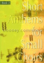 Short Anthems For Small Choirs Book 2 SATB