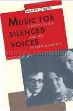 Music for Silenced Voices: Shostakovich and His Fifteen Quartets (hardback)