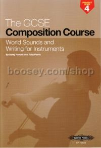 GCSE Composition Course Project Book 4: World Sounds and Writing for Instruments