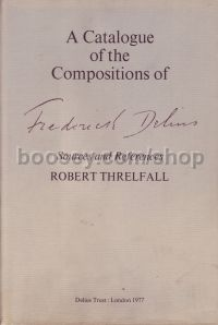 Frederick Delius A Catalogue of the Compositions