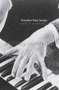 Prokofiev's Piano Sonatas: A Guide for the Listener and the Performer (Hardcover)