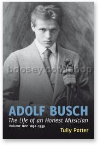 Adolf Busch: The Life of an Honest Musician (2 Vols)