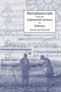 Pentatonicism from the Eighteenth Century to Debussy (University of Rochester Press) Hardback
