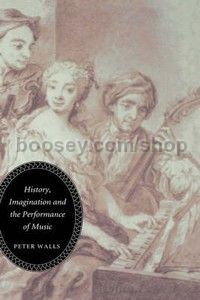 History Imagination and the Performance of Music (Boydell Press) Hardback
