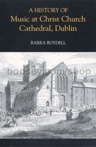 History of Music at Christ Church Cathedral Dublin (Boydell Press) Hardback