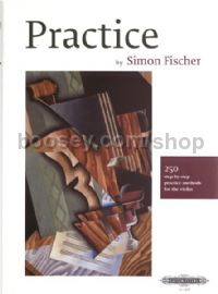 Practice: 250 Step-by-Step Practice Methods for the Violin