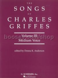 The Songs Of Charles T. Griffes Volume 3 (Medium Voice)
