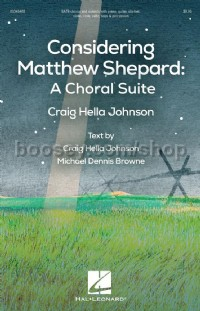 Considering Matthew Shepard: A Choral Suite (SATB)
