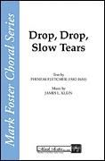 Drop, Drop, Slow Tears for SATB choir