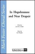 In Hopelessness and Near Despair for SATB a cappella