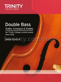 Double Bass Scales, Arpeggios & Studies Initial–Grade 8 from 2016